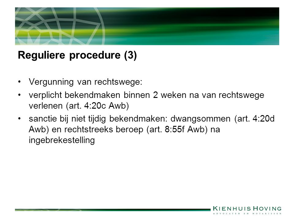 Reguliere procedure (3) Vergunning van rechtswege: verplicht bekendmaken binnen 2 weken na van rechtswege verlenen (art.