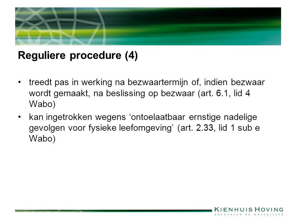 Reguliere procedure (4) treedt pas in werking na bezwaartermijn of, indien bezwaar wordt gemaakt, na beslissing op bezwaar (art.