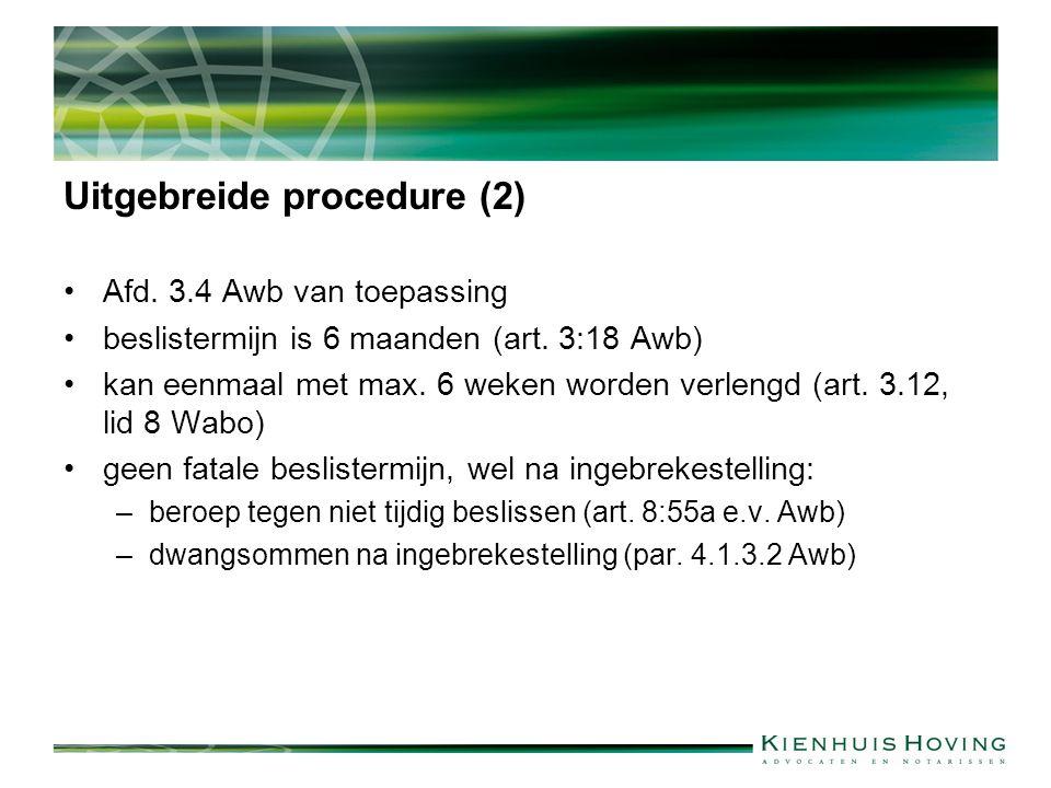 Uitgebreide procedure (2) Afd. 3.4 Awb van toepassing beslistermijn is 6 maanden (art.