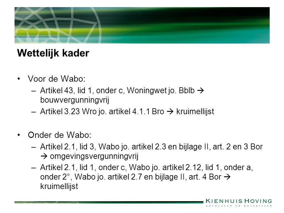 Wettelijk kader Voor de Wabo: –Artikel 43, lid 1, onder c, Woningwet jo.