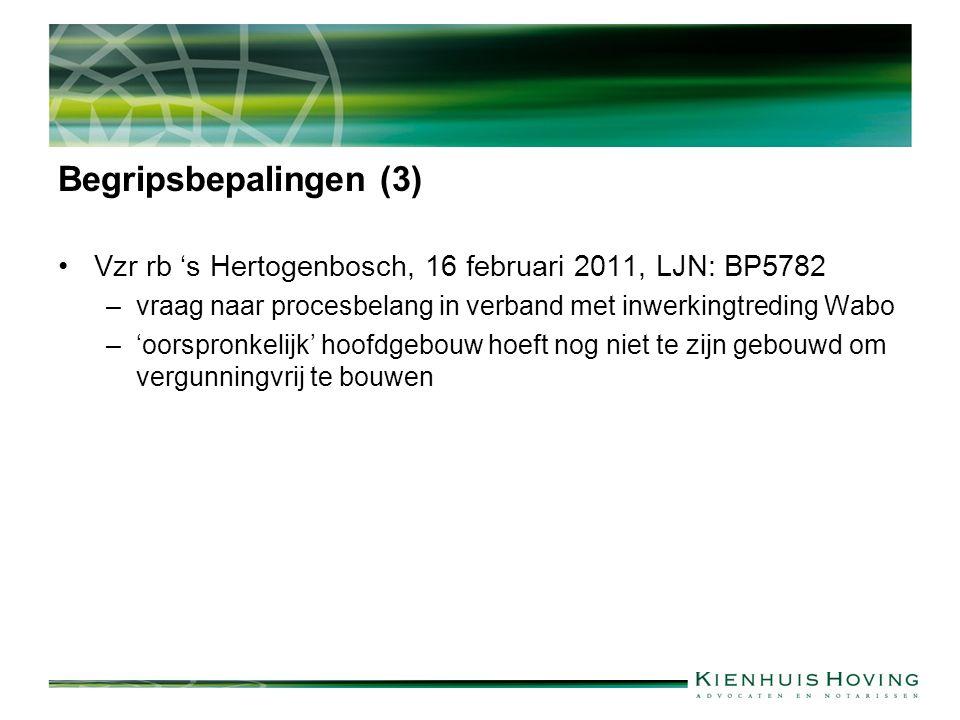 Begripsbepalingen (3) Vzr rb 's Hertogenbosch, 16 februari 2011, LJN: BP5782 –vraag naar procesbelang in verband met inwerkingtreding Wabo –'oorspronkelijk' hoofdgebouw hoeft nog niet te zijn gebouwd om vergunningvrij te bouwen