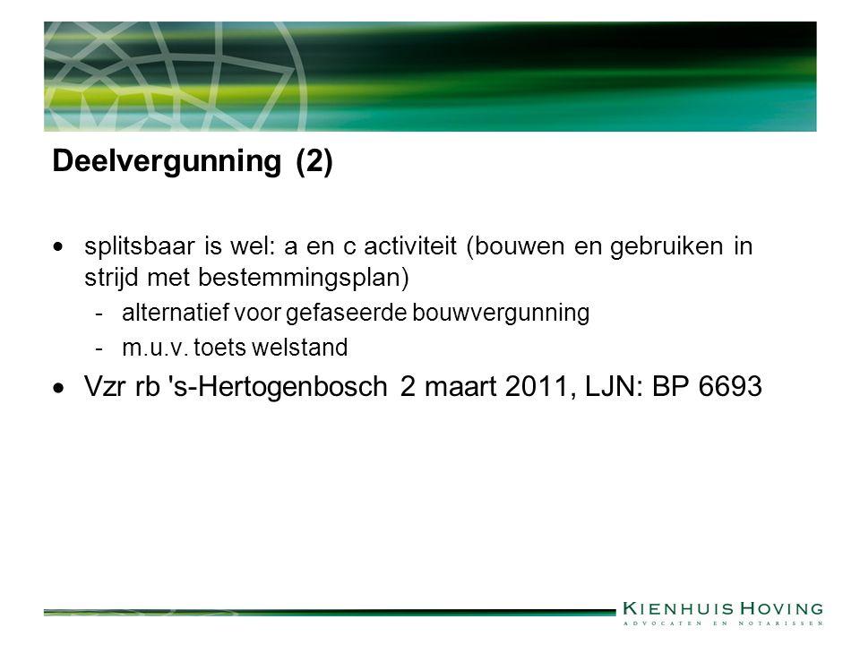 Deelvergunning (2)  splitsbaar is wel: a en c activiteit (bouwen en gebruiken in strijd met bestemmingsplan) -alternatief voor gefaseerde bouwvergunning -m.u.v.