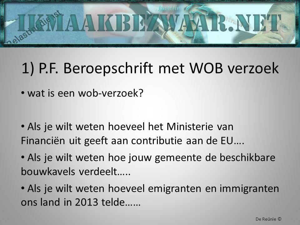 1) P.F. Beroepschrift met WOB verzoek wat is een wob-verzoek? Als je wilt weten hoeveel het Ministerie van Financiën uit geeft aan contributie aan de