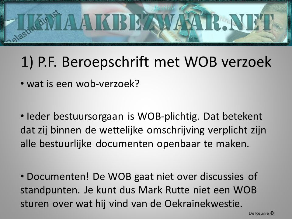 1) P.F. Beroepschrift met WOB verzoek wat is een wob-verzoek? Ieder bestuursorgaan is WOB-plichtig. Dat betekent dat zij binnen de wettelijke omschrij