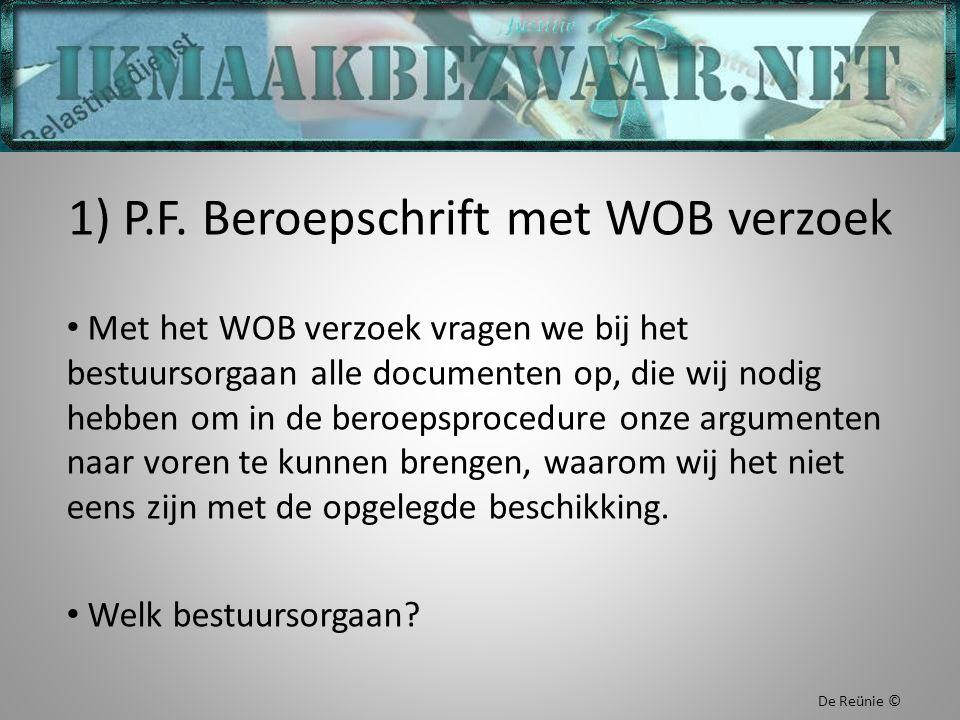 1) P.F. Beroepschrift met WOB verzoek Met het WOB verzoek vragen we bij het bestuursorgaan alle documenten op, die wij nodig hebben om in de beroepspr