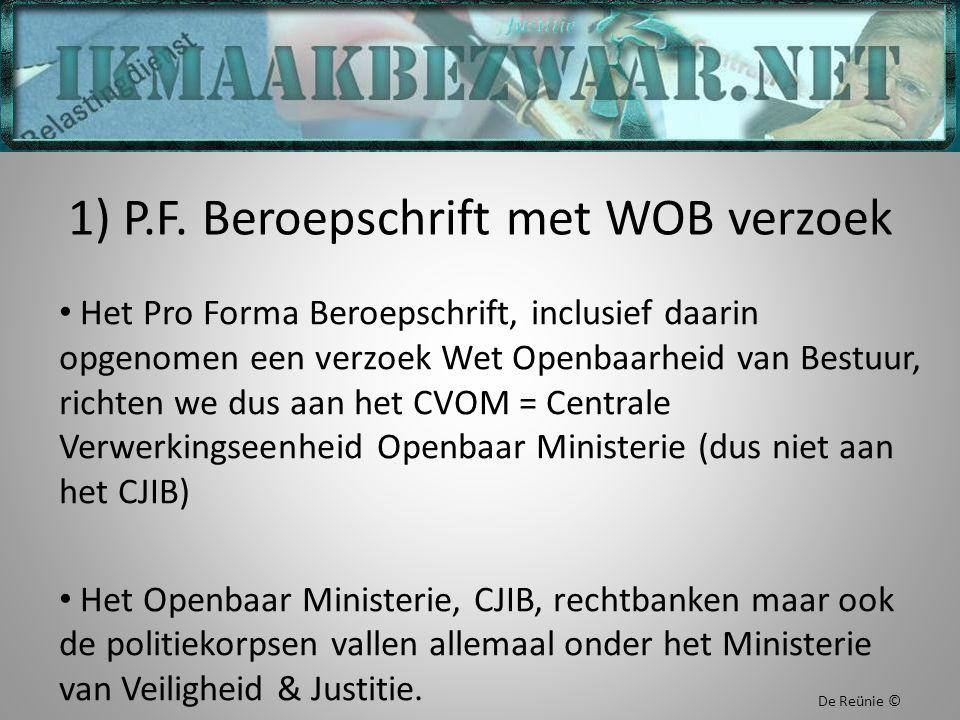 1) P.F. Beroepschrift met WOB verzoek Het Pro Forma Beroepschrift, inclusief daarin opgenomen een verzoek Wet Openbaarheid van Bestuur, richten we dus