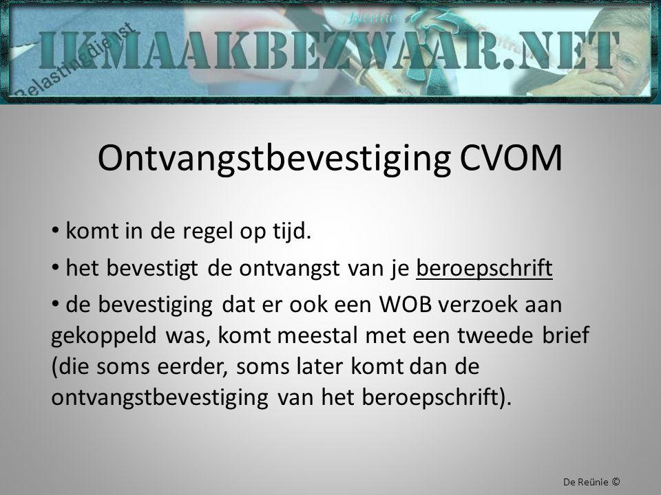 Ontvangstbevestiging CVOM komt in de regel op tijd. het bevestigt de ontvangst van je beroepschrift de bevestiging dat er ook een WOB verzoek aan geko