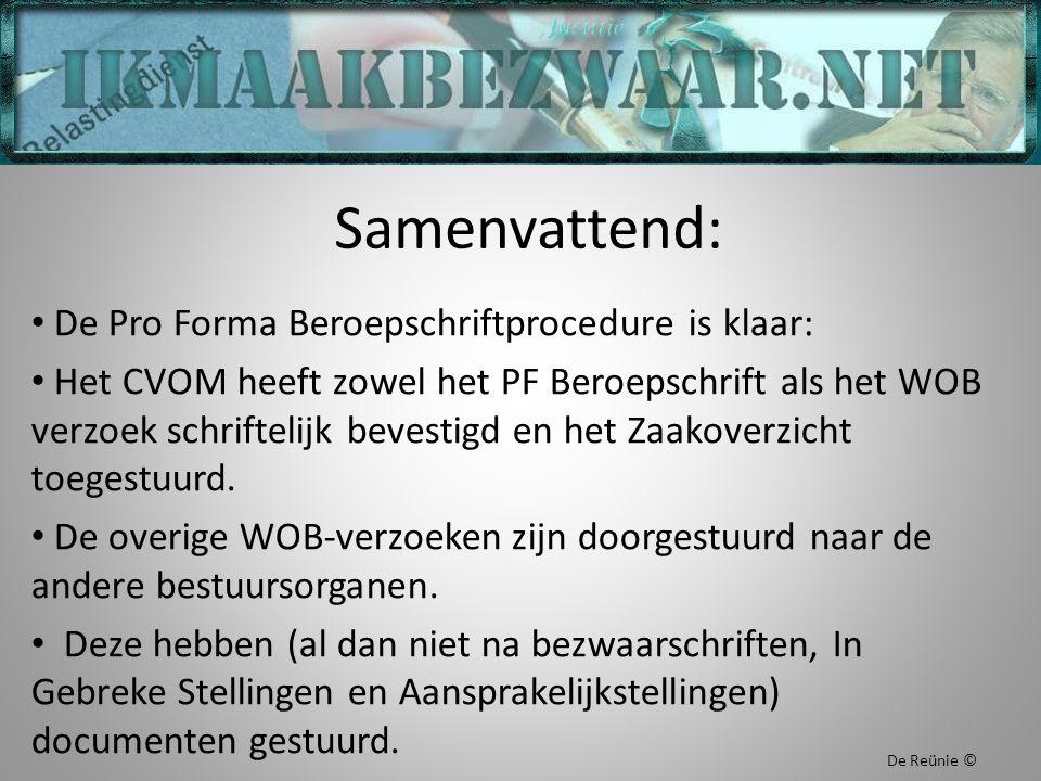 Samenvattend: De Pro Forma Beroepschriftprocedure is klaar: Het CVOM heeft zowel het PF Beroepschrift als het WOB verzoek schriftelijk bevestigd en he