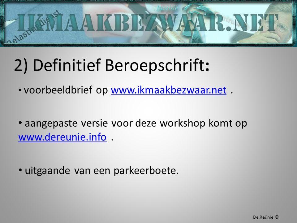 2) Definitief Beroepschrift: voorbeeldbrief op www.ikmaakbezwaar.net.www.ikmaakbezwaar.net aangepaste versie voor deze workshop komt op www.dereunie.info.