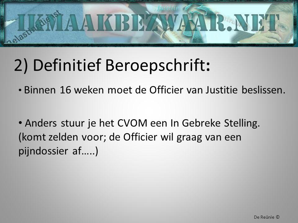 2) Definitief Beroepschrift: Binnen 16 weken moet de Officier van Justitie beslissen. Anders stuur je het CVOM een In Gebreke Stelling. (komt zelden v