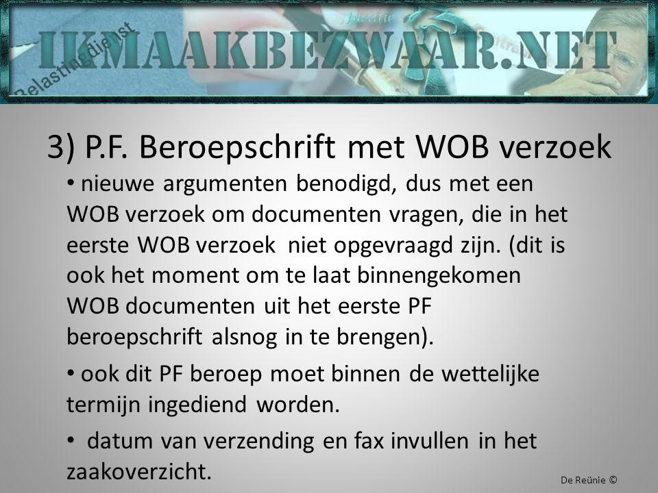 3) P.F. Beroepschrift met WOB verzoek nieuwe argumenten benodigd, dus met een WOB verzoek om documenten vragen, die in het eerste WOB verzoek niet opg