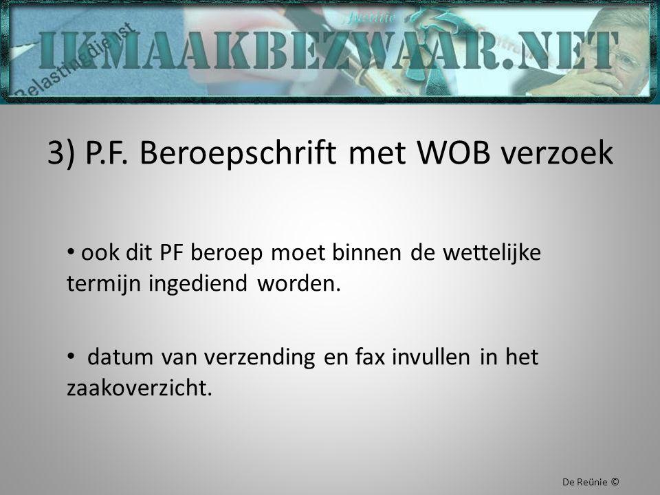 3) P.F. Beroepschrift met WOB verzoek ook dit PF beroep moet binnen de wettelijke termijn ingediend worden. datum van verzending en fax invullen in he