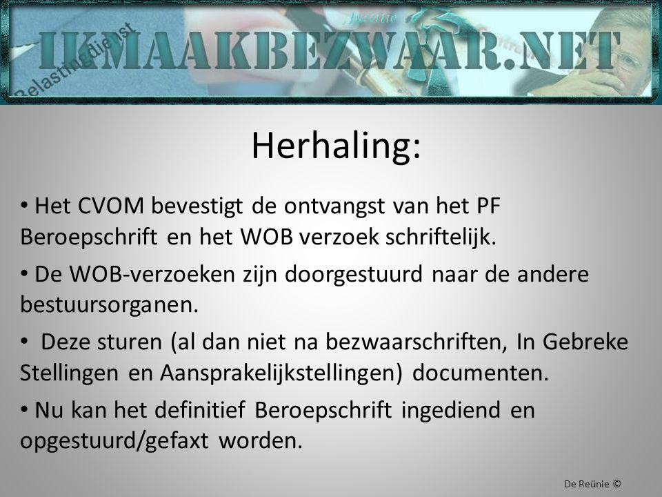 Herhaling: Het CVOM bevestigt de ontvangst van het PF Beroepschrift en het WOB verzoek schriftelijk. De WOB-verzoeken zijn doorgestuurd naar de andere