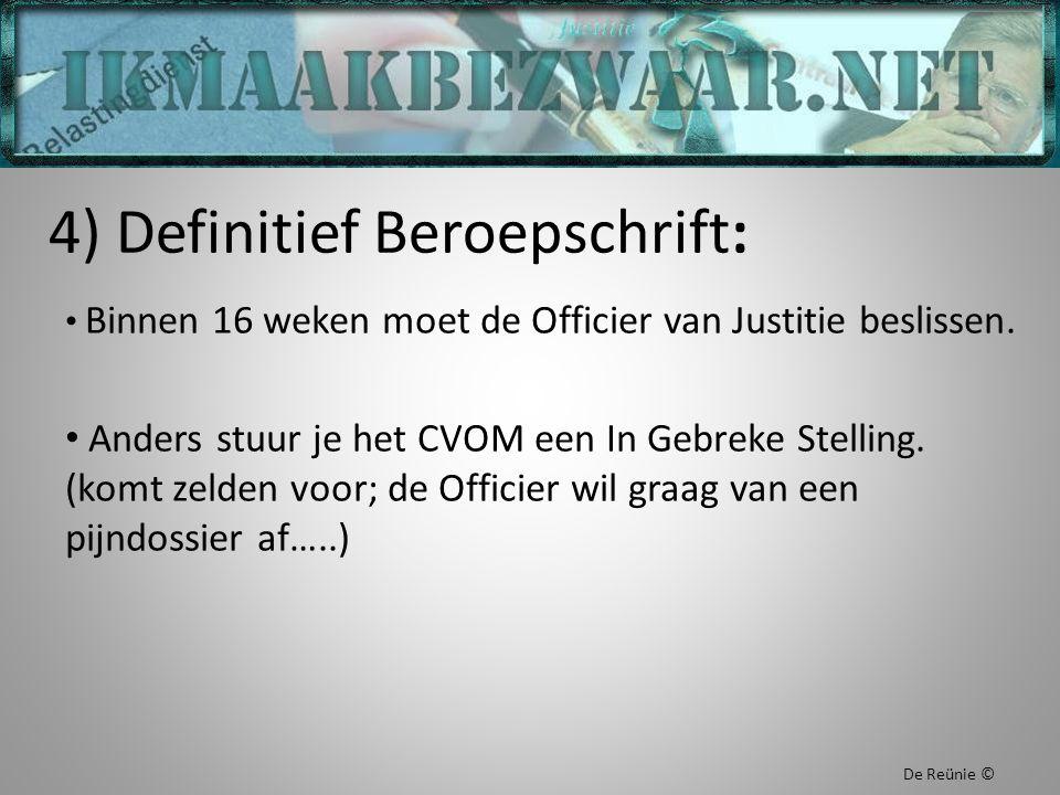 4) Definitief Beroepschrift: Binnen 16 weken moet de Officier van Justitie beslissen. Anders stuur je het CVOM een In Gebreke Stelling. (komt zelden v