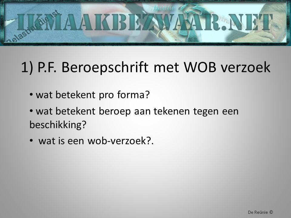 1) P.F. Beroepschrift met WOB verzoek wat betekent pro forma? wat betekent beroep aan tekenen tegen een beschikking? wat is een wob-verzoek?. De Reüni