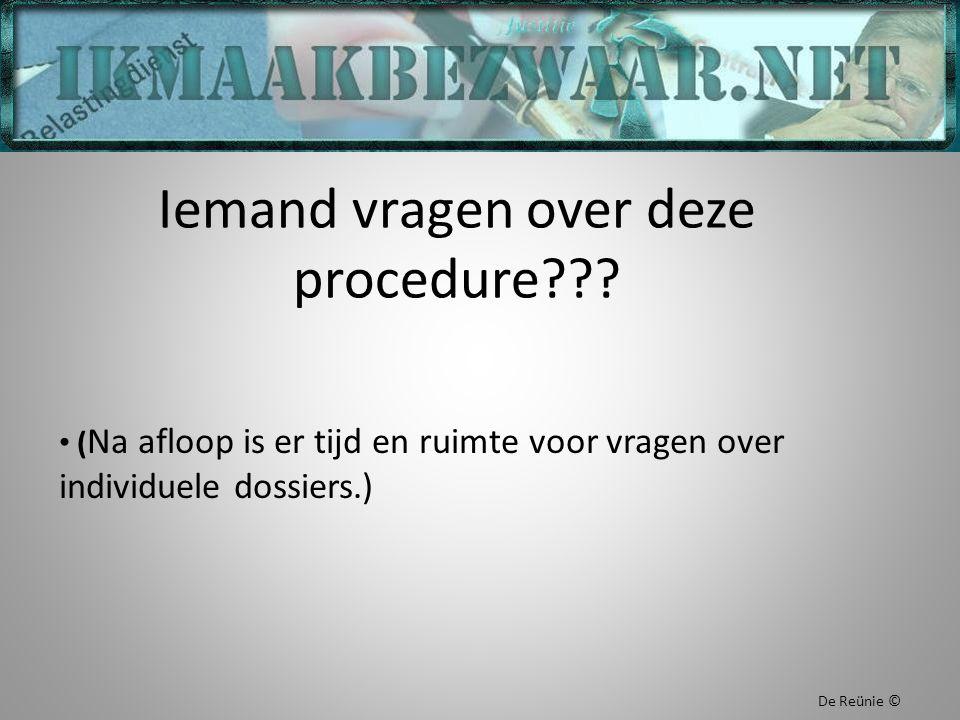Iemand vragen over deze procedure??? ( Na afloop is er tijd en ruimte voor vragen over individuele dossiers.) De Reünie ©