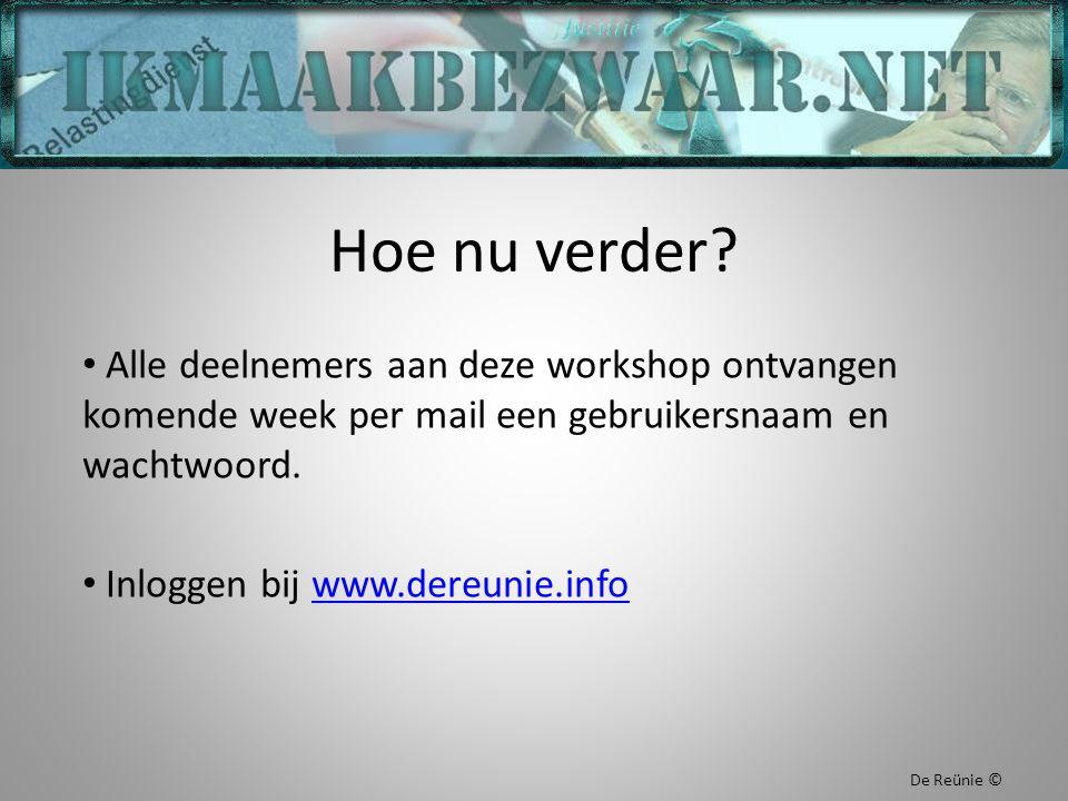 Hoe nu verder? Alle deelnemers aan deze workshop ontvangen komende week per mail een gebruikersnaam en wachtwoord. Inloggen bij www.dereunie.infowww.d