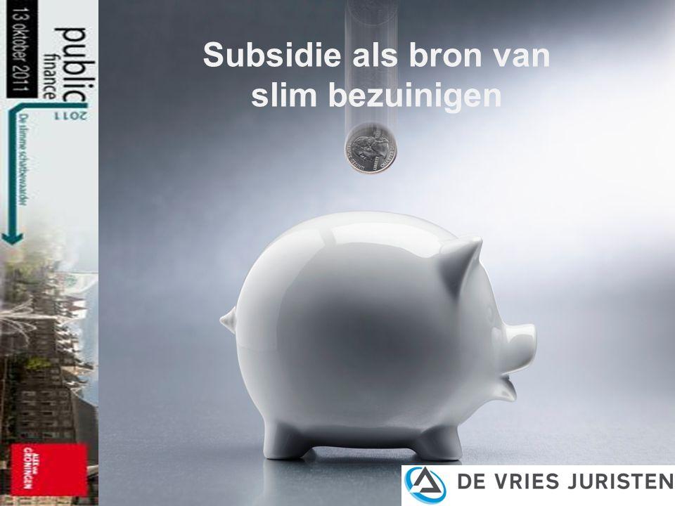 1 Subsidie als bron van slim bezuinigen Home Programma Thema Inschrijven Partners Know How Magazines Downloads Foto's