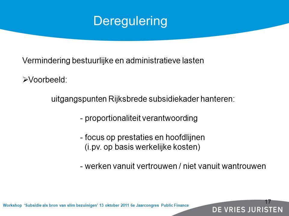 Workshop 'Subsidie als bron van slim bezuinigen' 13 oktober 2011 6e Jaarcongres Public Finance Deregulering Vermindering bestuurlijke en administratie