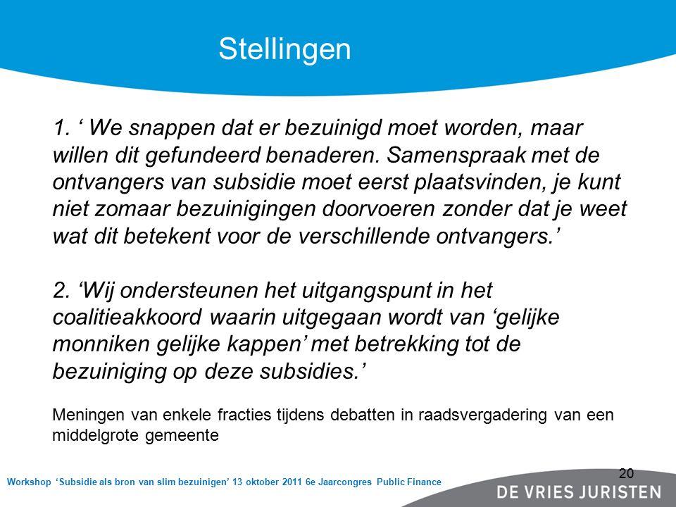 Workshop 'Subsidie als bron van slim bezuinigen' 13 oktober 2011 6e Jaarcongres Public Finance Stellingen 1.