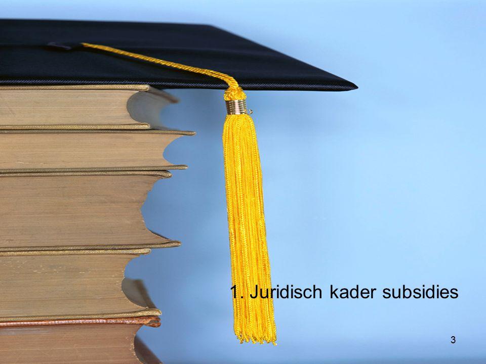 Presentatie Workshop 'Subsidie als bron van slim bezuinigen' 13 oktober 2011 6e Jaarcongres Public Finance 1. Juridisch kader subsidies 3