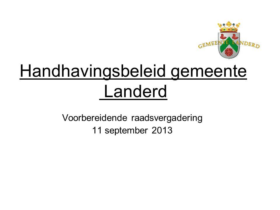 Handhavingsbeleid gemeente Landerd Voorbereidende raadsvergadering 11 september 2013