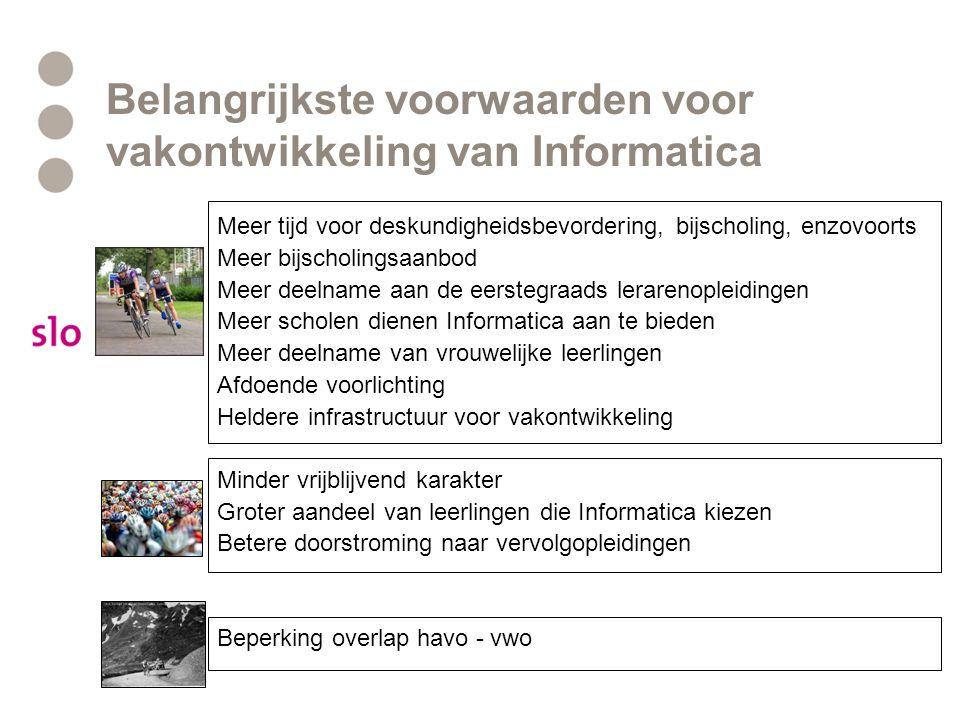 Belangrijkste voorwaarden voor vakontwikkeling van Informatica Meer tijd voor deskundigheidsbevordering, bijscholing, enzovoorts Meer bijscholingsaanb