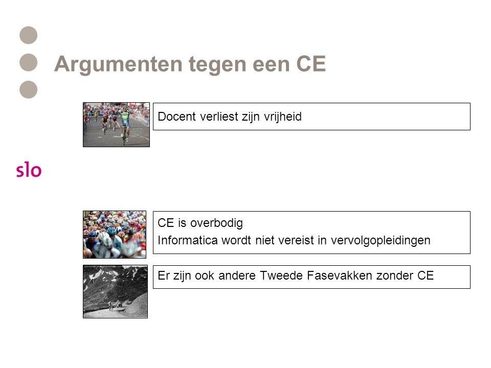 Argumenten tegen een CE Docent verliest zijn vrijheid CE is overbodig Informatica wordt niet vereist in vervolgopleidingen Er zijn ook andere Tweede Fasevakken zonder CE
