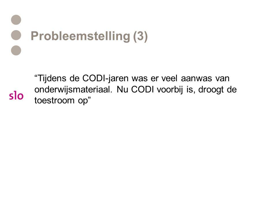 """Probleemstelling (3) """"Tijdens de CODI-jaren was er veel aanwas van onderwijsmateriaal. Nu CODI voorbij is, droogt de toestroom op"""""""