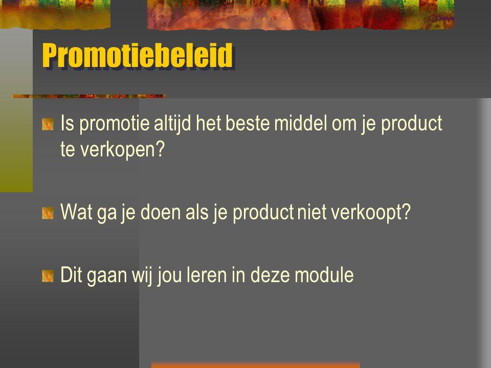 Promotiebeleid Is promotie altijd het beste middel om je product te verkopen? Wat ga je doen als je product niet verkoopt? Dit gaan wij jou leren in d
