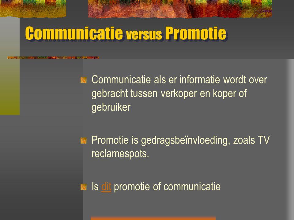 Communicatie versus Promotie Communicatie als er informatie wordt over gebracht tussen verkoper en koper of gebruiker Promotie is gedragsbeïnvloeding, zoals TV reclamespots.