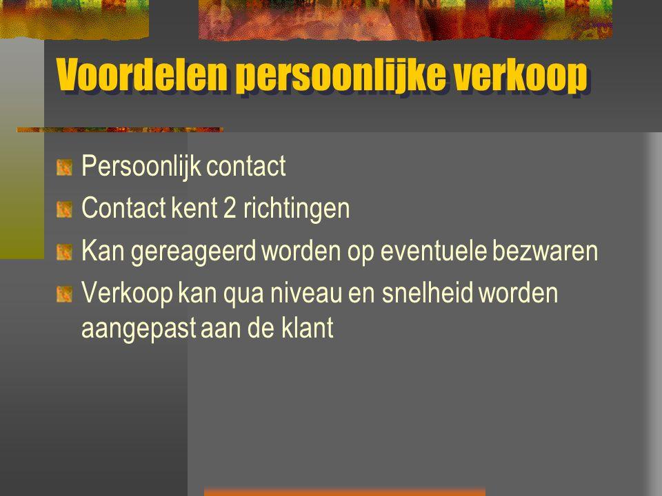 Voordelen persoonlijke verkoop Persoonlijk contact Contact kent 2 richtingen Kan gereageerd worden op eventuele bezwaren Verkoop kan qua niveau en snelheid worden aangepast aan de klant
