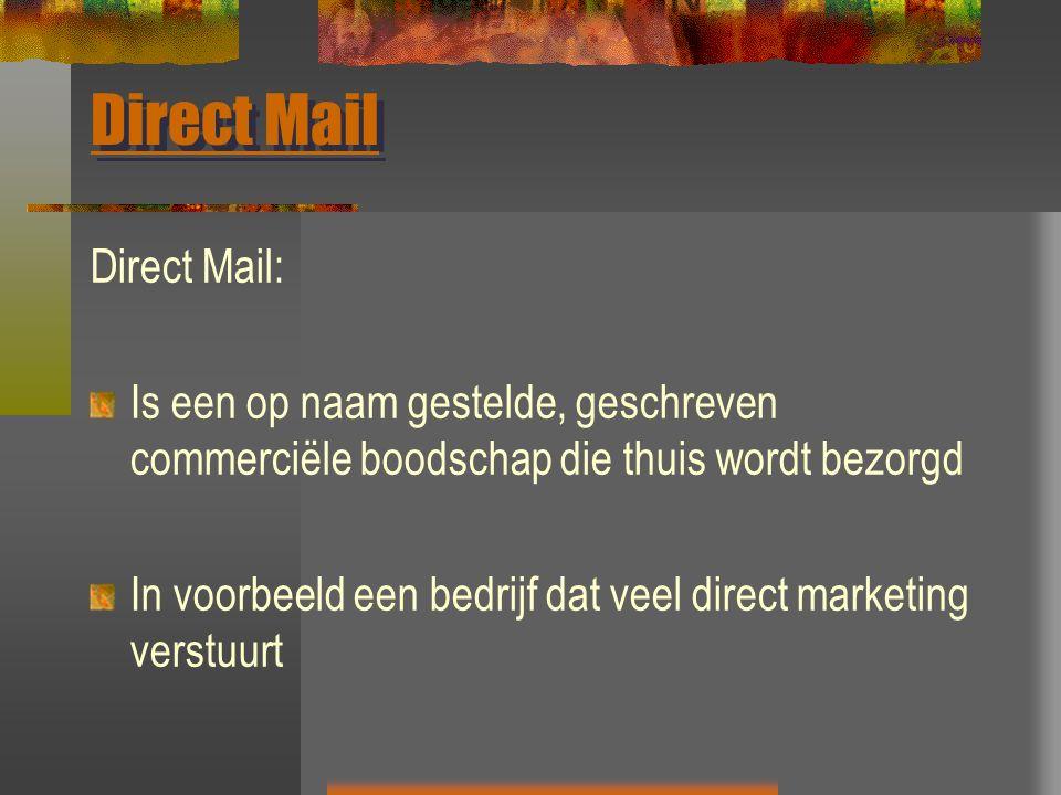 Direct Mail Direct Mail: Is een op naam gestelde, geschreven commerciële boodschap die thuis wordt bezorgd In voorbeeld een bedrijf dat veel direct ma