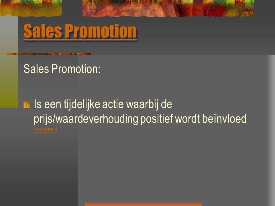 Sales Promotion Sales Promotion: Is een tijdelijke actie waarbij de prijs/waardeverhouding positief wordt beïnvloed Voorbeeld Voorbeeld