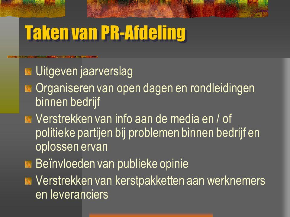 Taken van PR-Afdeling Uitgeven jaarverslag Organiseren van open dagen en rondleidingen binnen bedrijf Verstrekken van info aan de media en / of politi
