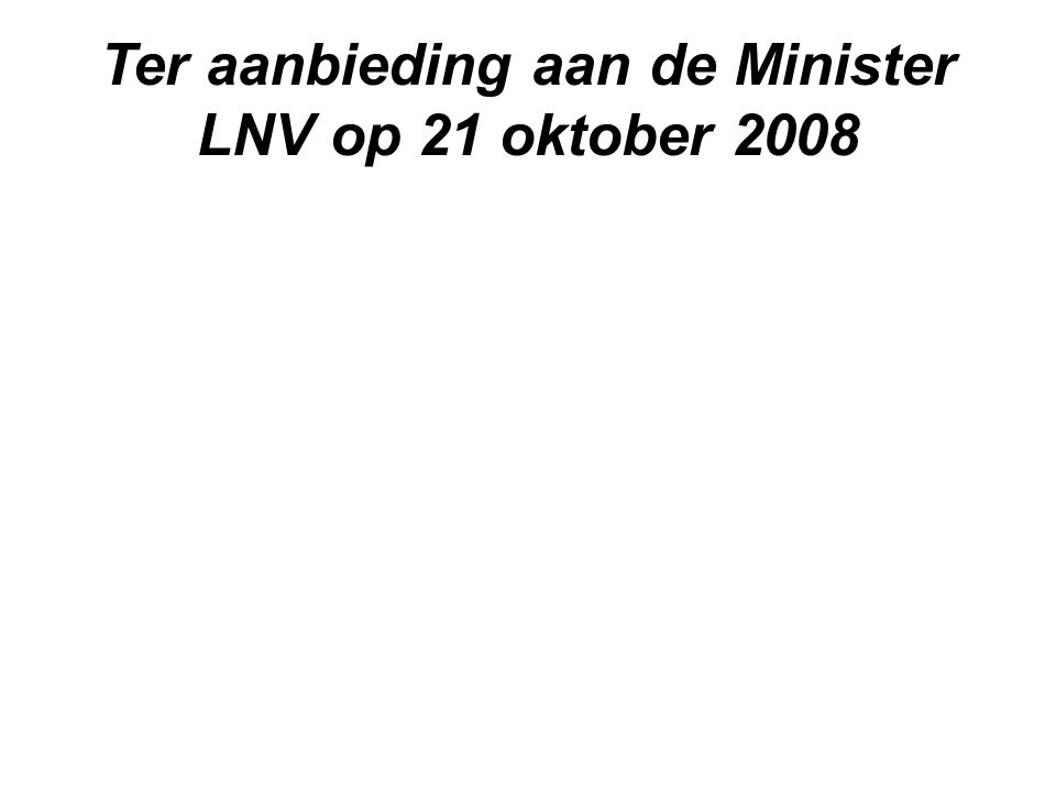 Ter aanbieding aan de Minister LNV op 21 oktober 2008