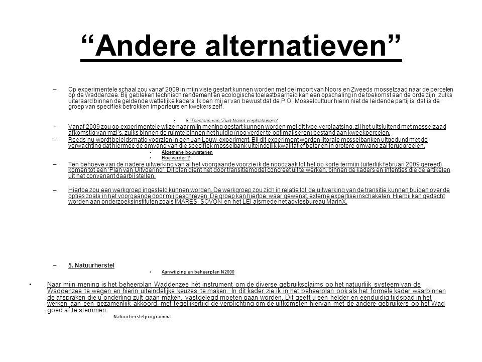 Andere alternatieven –Op experimentele schaal zou vanaf 2009 in mijn visie gestart kunnen worden met de import van Noors en Zweeds mosselzaad naar de percelen op de Waddenzee.