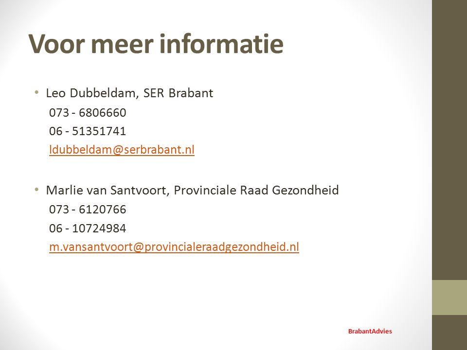 Voor meer informatie Leo Dubbeldam, SER Brabant 073 - 6806660 06 - 51351741 ldubbeldam@serbrabant.nl Marlie van Santvoort, Provinciale Raad Gezondheid 073 - 6120766 06 - 10724984 m.vansantvoort@provincialeraadgezondheid.nl BrabantAdvies