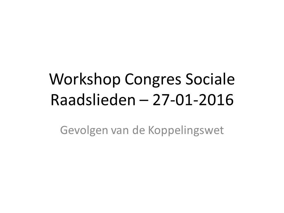 Workshop Congres Sociale Raadslieden – 27-01-2016 Gevolgen van de Koppelingswet