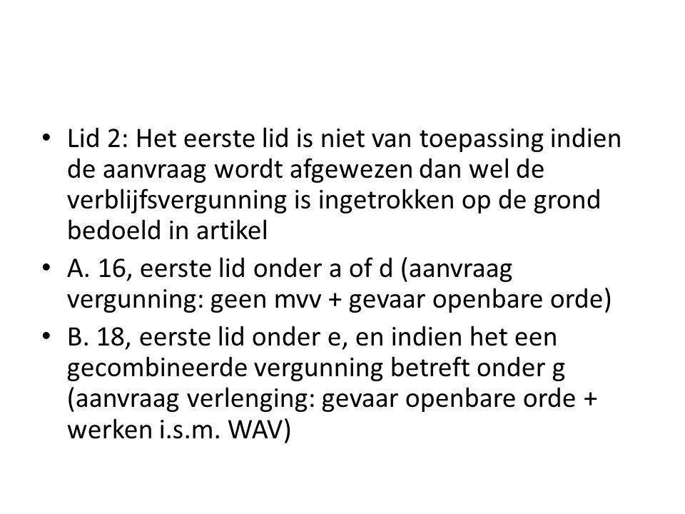 Lid 2: Het eerste lid is niet van toepassing indien de aanvraag wordt afgewezen dan wel de verblijfsvergunning is ingetrokken op de grond bedoeld in artikel A.