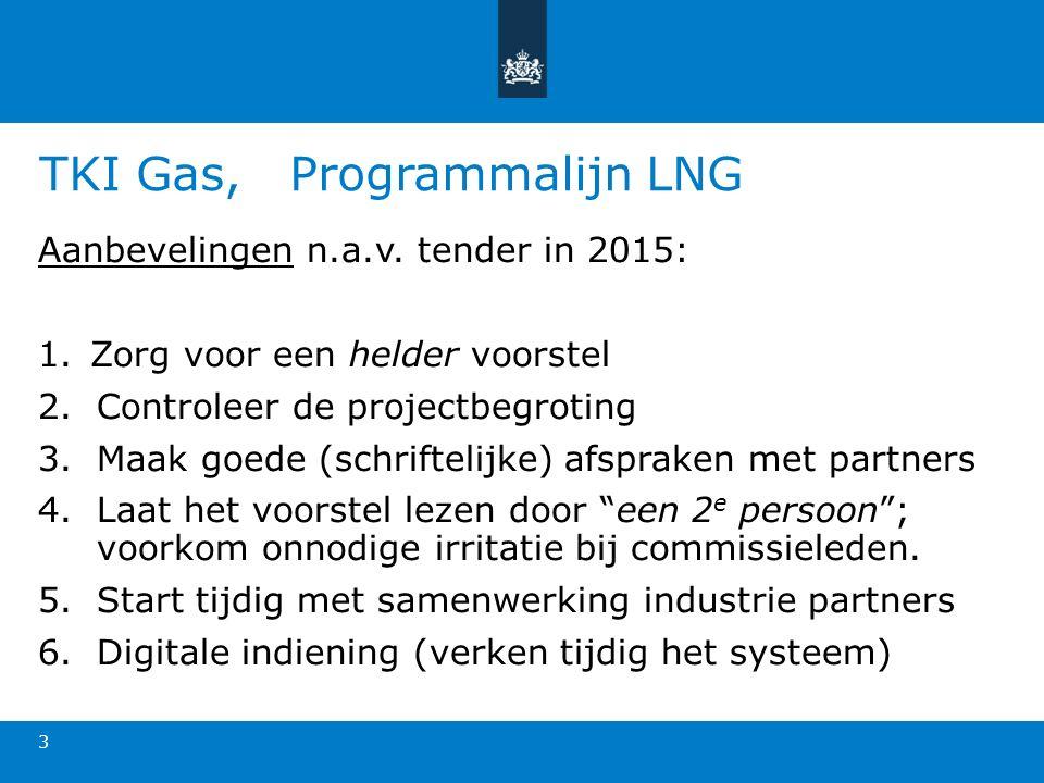TKI Gas, Programmalijn LNG 3 Aanbevelingen n.a.v. tender in 2015: 1.Zorg voor een helder voorstel 2.Controleer de projectbegroting 3.Maak goede (schri