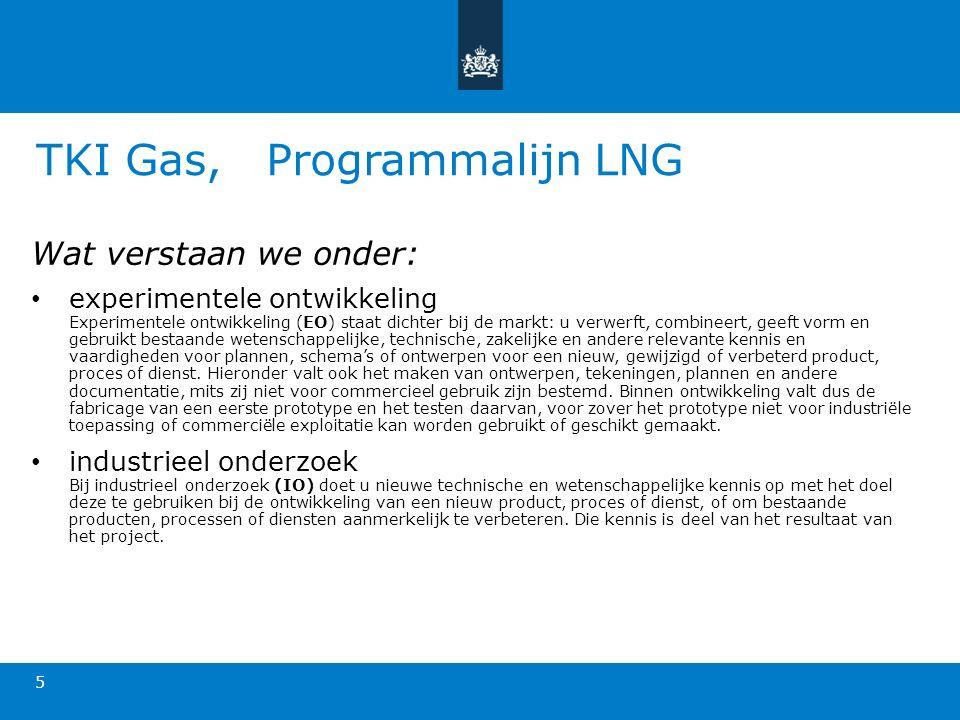 TKI Gas, Programmalijn LNG 5 Wat verstaan we onder: experimentele ontwikkeling Experimentele ontwikkeling (EO) staat dichter bij de markt: u verwerft,