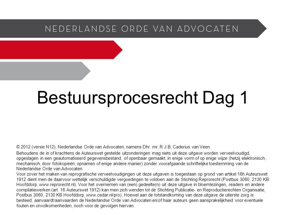 Bestuursprocesrecht Dag 1 © 2012 (versie N12), Nederlandse Orde van Advocaten, namens Dhr.