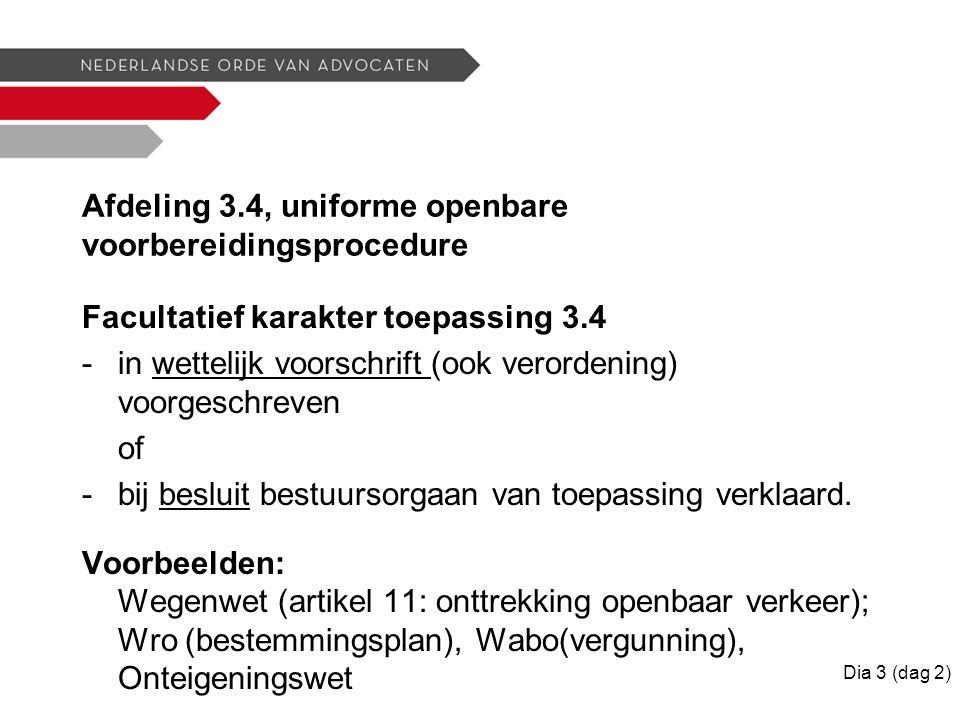 Afdeling 3.4, uniforme openbare voorbereidingsprocedure Facultatief karakter toepassing 3.4 -in wettelijk voorschrift (ook verordening) voorgeschreven of -bij besluit bestuursorgaan van toepassing verklaard.