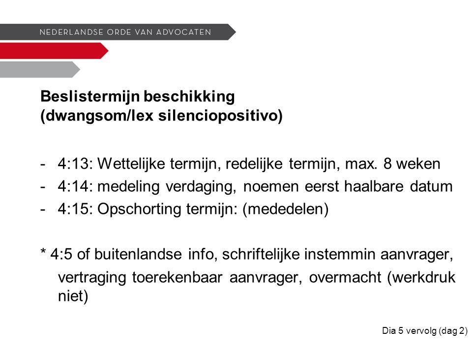 Beslistermijn beschikking (dwangsom/lex silenciopositivo) -4:13: Wettelijke termijn, redelijke termijn, max.