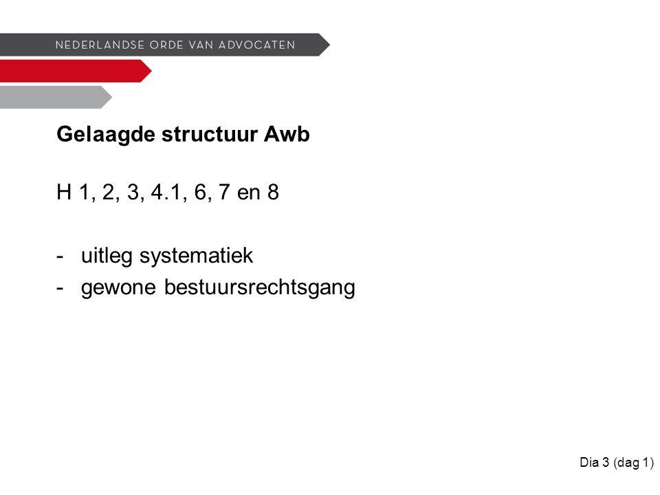 Gelaagde structuur Awb H 1, 2, 3, 4.1, 6, 7 en 8 -uitleg systematiek -gewone bestuursrechtsgang Dia 3 (dag 1)