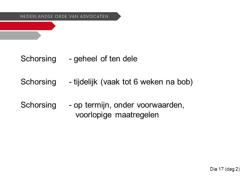 Schorsing - geheel of ten dele Schorsing- tijdelijk (vaak tot 6 weken na bob) Schorsing- op termijn, onder voorwaarden, voorlopige maatregelen Dia 17 (dag 2)