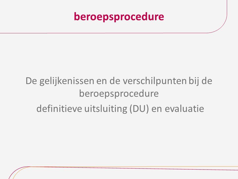 beroepsprocedure De gelijkenissen en de verschilpunten bij de beroepsprocedure definitieve uitsluiting (DU) en evaluatie