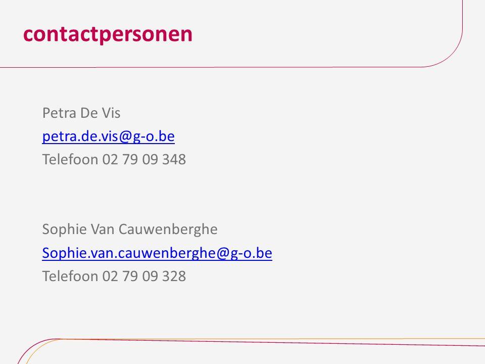 contactpersonen Petra De Vis petra.de.vis@g-o.be Telefoon 02 79 09 348 Sophie Van Cauwenberghe Sophie.van.cauwenberghe@g-o.be Telefoon 02 79 09 328