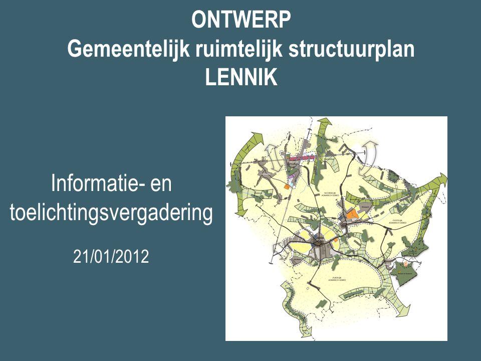 ONTWERP Gemeentelijk ruimtelijk structuurplan LENNIK Informatie- en toelichtingsvergadering 21/01/2012